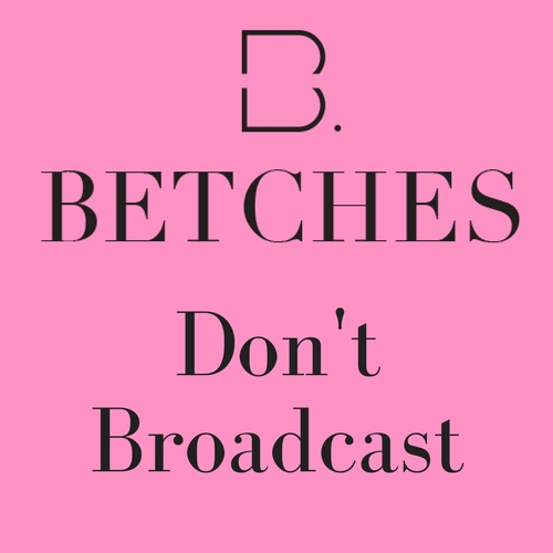 Betches Don't Broadcast